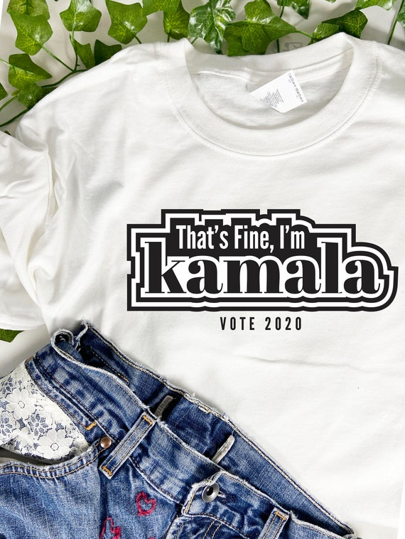 That's Fine I'm Kamala, Kamala Harris, Joe Biden For President, Vote Blue, Biden Harris 2020, Election 2020