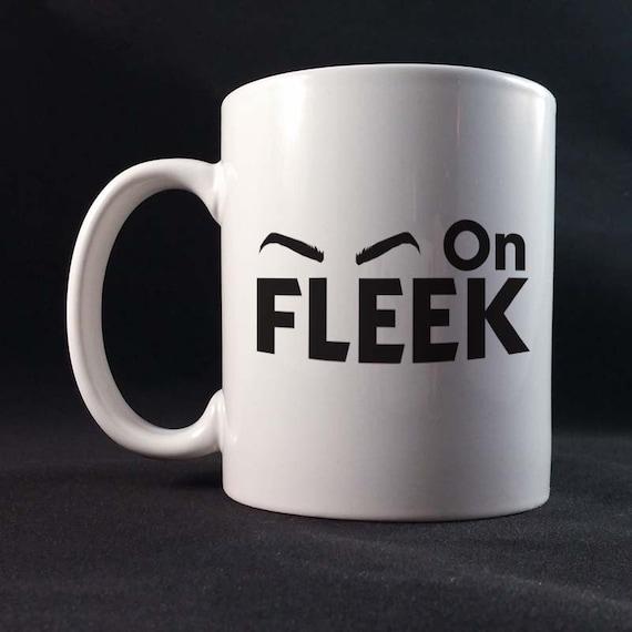 Eyebrows On Fleek Funny Saying Gift Mug 11 or 15 oz White Ceramic Mug