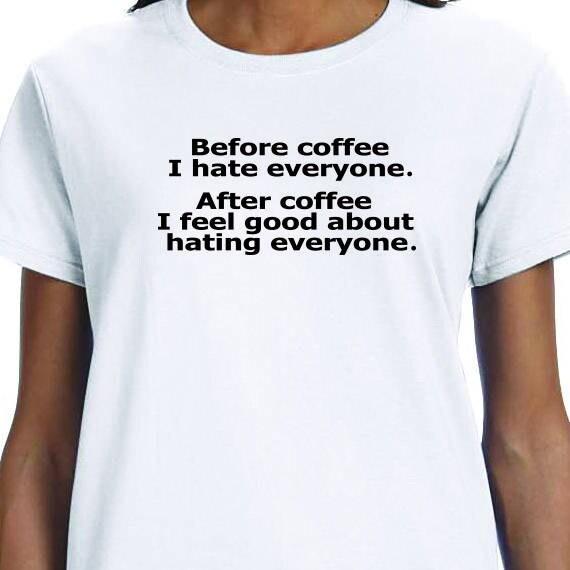 Before Coffee I Hate Everyone, Coffee T-shirt,  Funny T-Shirt, Coffee Lover T-Shirt 100% Cotton printed Gift  t-shirt.
