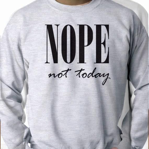 Nope Not Today, Sweatshirt 50/50 Crewneck Sweatshirt, Funny Saying Printed 50/50 Crewneck Sweatshirt