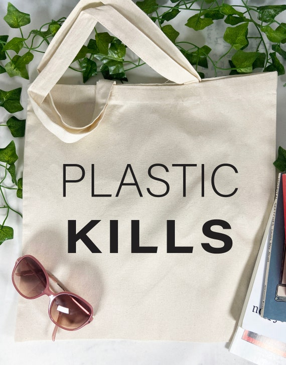 Plastic Kills Tote Bag, Green Bag, Save The Planet, Cotton Tote Bag, Reusable Market Bag.