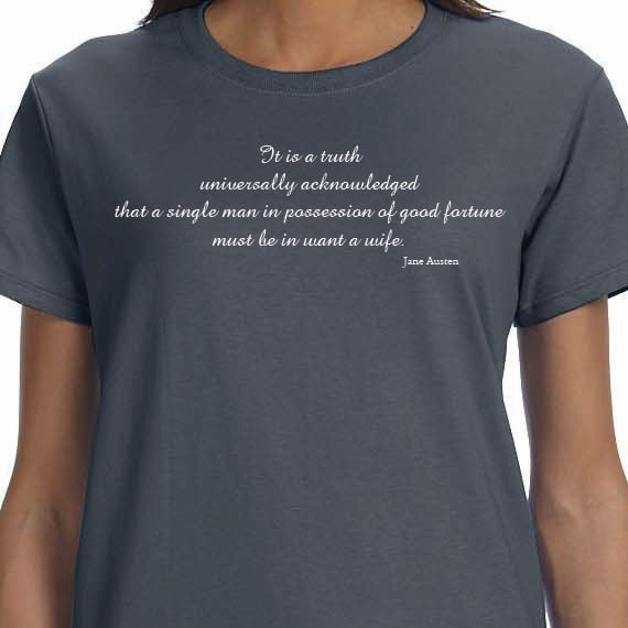 Jane Austen quote-It is a truth universally acknowledged that a single man in possession of good fortune must be in want a wife. Cotton Tee