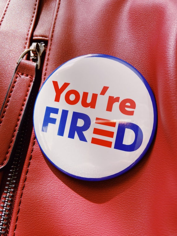 You're FIRED 3 Inch Campaign Button, Joe Biden President Elect, Donald Trump your Fired Button