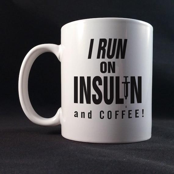 I run On Insulin and Coffee! Diabetes Awareness, Diabetes Fundraiser, Diabetes Gift Mug 11 or 15 oz White Ceramic Mug