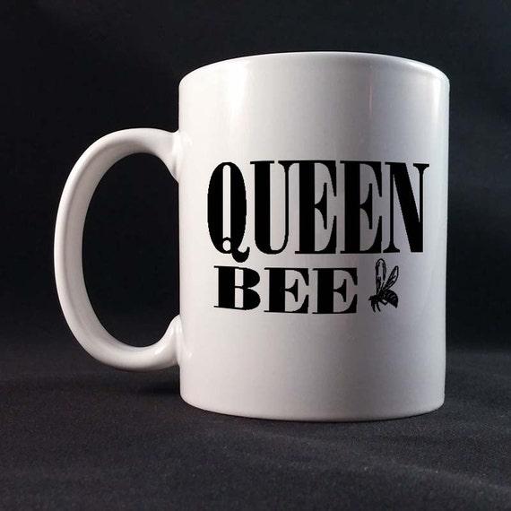 Queen Bee Gift Mug 11 or 15 oz White Ceramic Mug