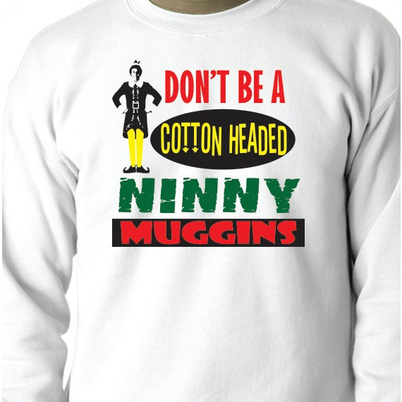 Don't Be a Cotton Headed Ninny Muggins, Christmas Sweatshirt, Elf Sweatshirt, 50/50 Crewneck Sweatshirt, Funny Saying Printed Sweatshirt