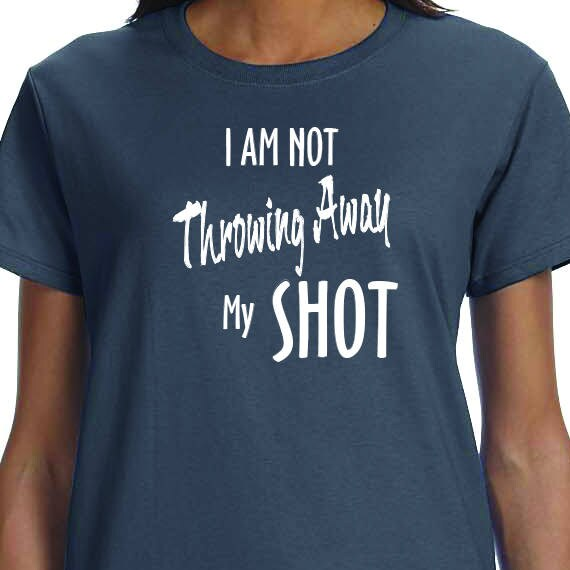I Am Not Throwing Away My Shot, Musical Theater, Broadway, History, Alexander Hamilton, Hamilton Shirt, 100% Cotton printed Gift t-shirt.