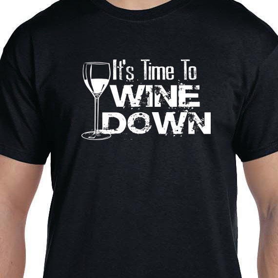 It's Time To Wine Down Gift T-shirt, Funny Printed T-shirt, Wine Lover Gift T-shirt, 100% Cotton T-shirt.