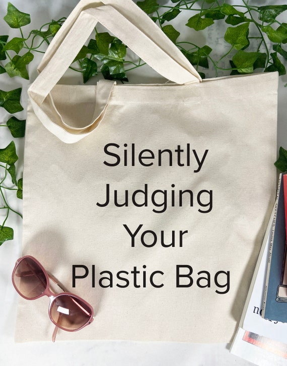 Silently Judging Your Plastic Bag Tote Bag, Green Bag, Save The Planet, Cotton Tote Bag, Reusable Market Bag.