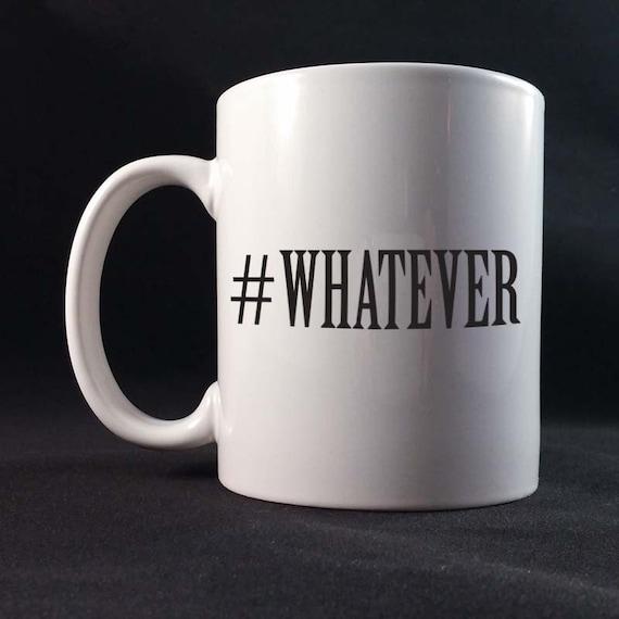 Hashtag Whatever Gift Mug 11 or 15 oz White Ceramic Mug