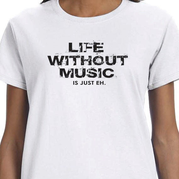 Life Without Music Is Just Eh. Gift T-shirt, Funny Printed T-shirt, 100% Cotton T-shirt.