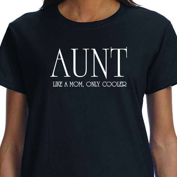 Aunt Like A Mom Only Cooler, New Aunt Gift, Auntie Shirt, Pregnancy Announcement, Gift For Aunt, 100% Cotton printed Gift  t-shirt.