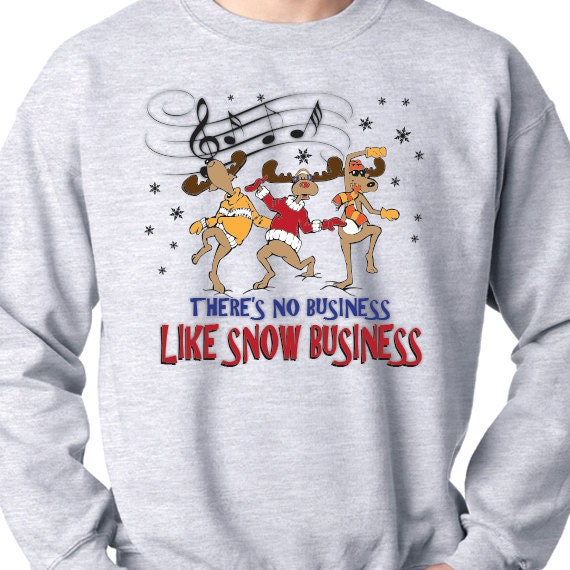 There's No Business Like Snow Business, Christmas Sweatshirt, Christmas Gift, Christmas Present, Printed 50/50 Crewneck Sweatshirt