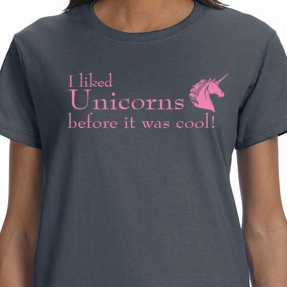 I Liked Unicorns Before It Was Cool Printed 100% Cotton Ladies and Unisex Gift T-Shirt