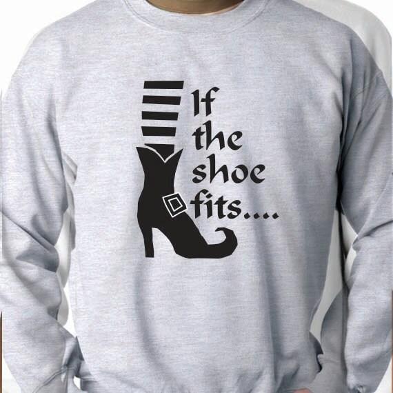 If the Shoe Fits, Halloween Sweatshirt, 50/50 Crewneck Sweatshirt, Funny Saying Printed Design