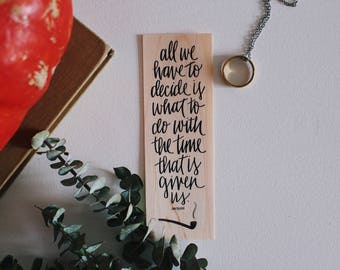 All We Have to Decide / The Wizard's Wisdom / Wood bookmark / Free US Shipping
