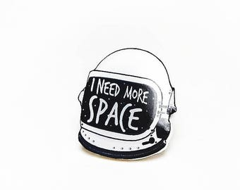 I Need More Space Pin, Space Jewery, Galaxy brooch, Space Brooch, Astronaut Helmet Pin,