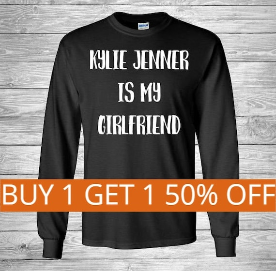 8dc0f69056a6 Kylie Jenner Is My Girlfriend Long Sleeve Shirt. Add to Favourites