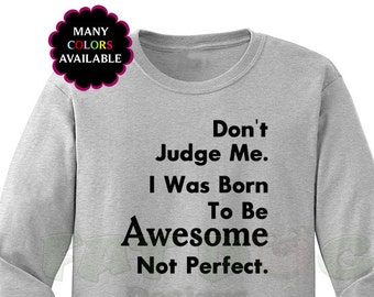 Don/'t Judge Me Me I Was Born To Be Awesome Not Perfect Mens Funny Slogan T-Shirt