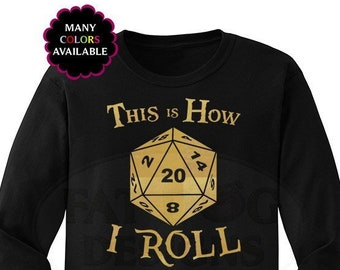 f184a1aac This is How I Roll Custom Long-Sleeve shirt (S-5XL) Gamer Gift, D&D tshirt,  RPG shirt, D20 Shirt, Gamer Shirt, Dungeons and Dragons, DnD