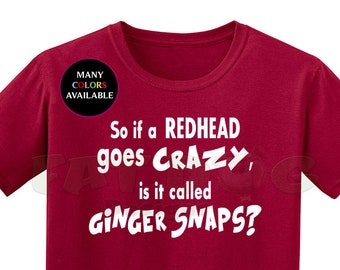 0dc47571 So if a Redhead Goes Crazy is it Called Ginger Snaps? Custom Short-Sleeve T- Shirt (S-6XL), Redhead Humor, Funny tshirt, Redhead Shirts