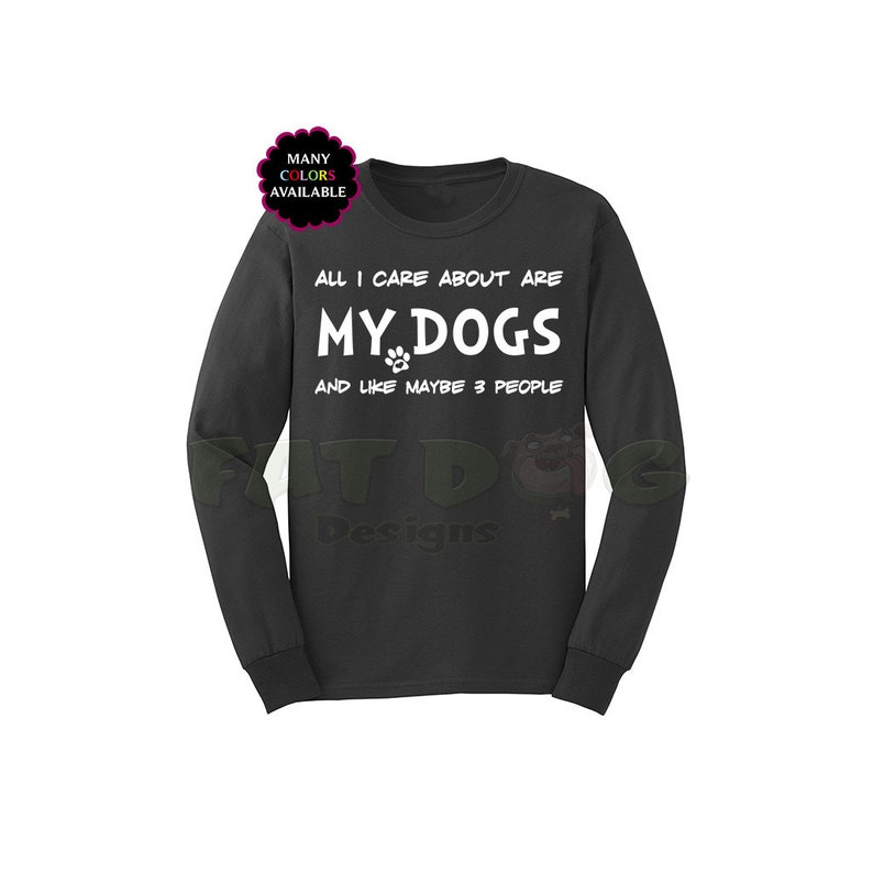 c6c72407 All I Care About Are My Dogs and Like Maybe 3 People Custom   Etsy