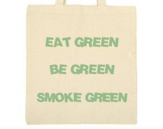 Eat green, be green, smoke green tote bag