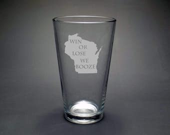 Win Lose We Booze Pint Glass - Wisconsin Pint Glass - State Pint Glass - Game Day Pint Glass - Personalized Win or Lose Glassware