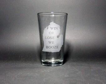 Win Lose We Booze Pint Glass - Michigan Pint Glass - State Pint Glass - Game Day Pint Glass - Personalized WIn or Lose Glassware