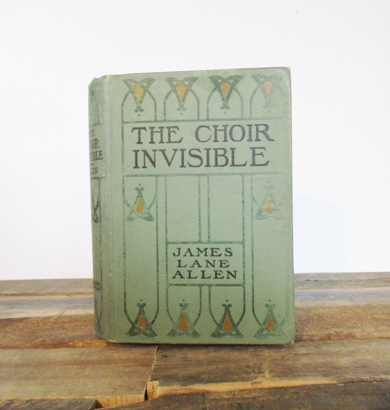 Vintage Copy of 'The Choir Invisible' by James Lane Allen with Intricate  Cover Design - Book Published in April 1911