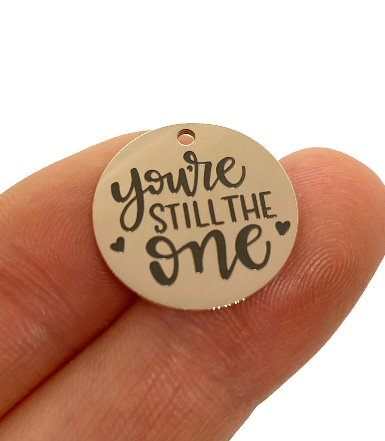 1 Charm You/'re Still The One Laser engraved charm 19 mm stainless steel rose tone charm