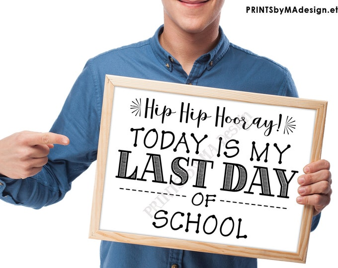 """SALE! Last Day of School Sign, Hip Hip Hooray Today is my Last Day of School Sign, School's Out, Black Text PRINTABLE 8.5x11"""" Last Day Sign"""