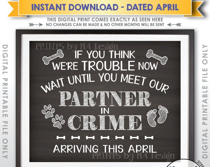 Dog Pregnancy Announcement, Partners in Crime, Meet Our Partner in Crime this APRIL Dated Chalkboard Style PRINTABLE Baby Reveal Sign <ID>