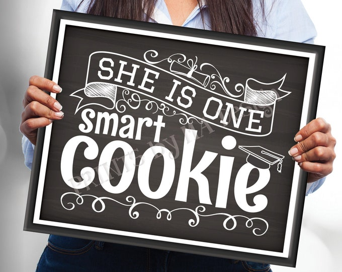"""She is One Smart Cookie Sign, Girl Graduation Party Decorations, PRINTABLE 8x10/16x20"""" Chalkboard Style Grad Cookie Sign <ID>"""