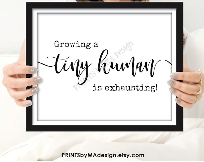 """Growing a Tiny Human is Exhausting, Funny Pregnancy Announcement, PRINTABLE 8x10/16x20"""" Black & White Sign <ID>"""