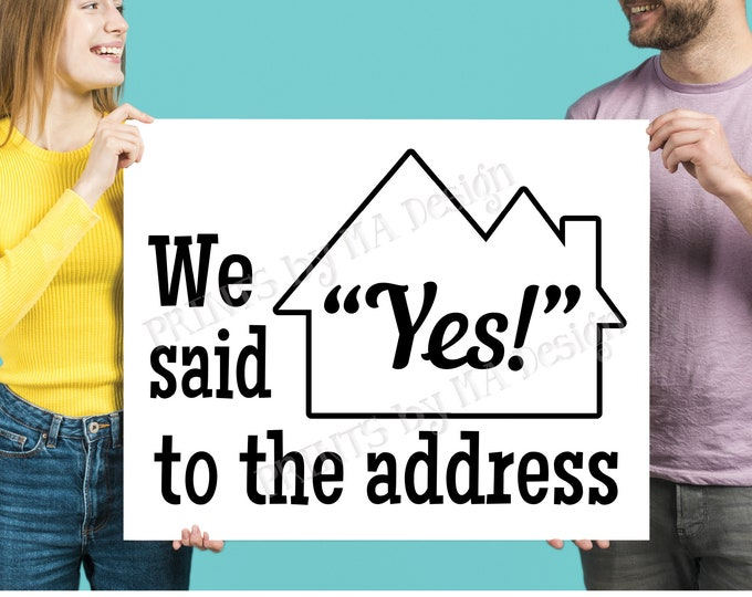"We Said Yes to the Address Sign, Our New Home, Real Estate, Realtor ideas, New Homeowners, Housewarming, PRINTABLE 8x10/16x20"" Sign <ID>"