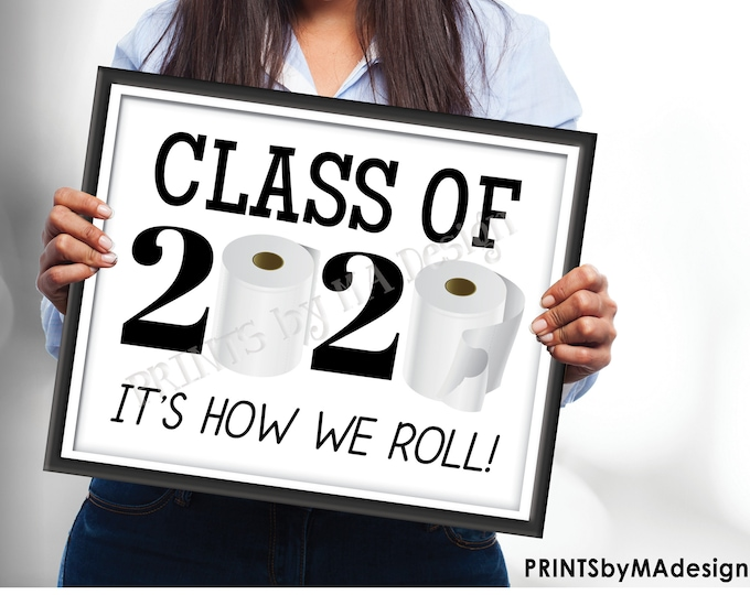"""Class of 2020 Sign, It's How We Roll Toilet Paper, College or High School Graduation, Funny PRINTABLE 8x10/16x20"""" 2020 Grad Sign <ID>"""