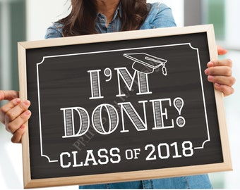 "Class of 2018 I'm Done Graduation Sign, High School Graduation, College Graduation, PRINTABLE 8x10/16x20"" Chalkboard Style Grad Sign <ID>"