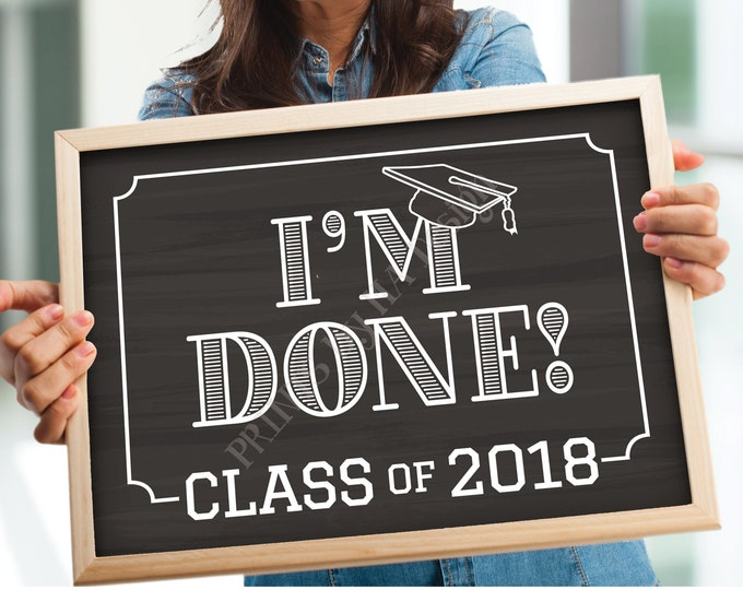 "SALE! Class of 2018 I'm Done Graduation Sign, High School Graduation, College, PRINTABLE 8x10/16x20"" Chalkboard Style 2018 Grad Sign <ID>"