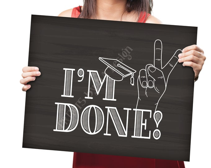 "I'm Done Graduation Sign, Peace Out I'm Done High School Graduation, College Graduate, PRINTABLE 8x10/16x20"" Chalkboard Style Grad Sign <ID>"