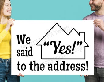 "We Said Yes to the Address Sign, Our New Home, Real Estate, Realtor ideas, New Homeowners, Housewarming, PRINTABLE 24x36"" Sign <ID>"
