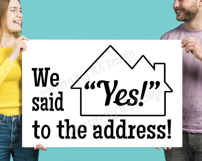 """We Said Yes to the Address Sign, Our New Home, Real Estate, Realtor ideas, New Homeowners, Housewarming, PRINTABLE 24x36"""" Sign <ID>"""