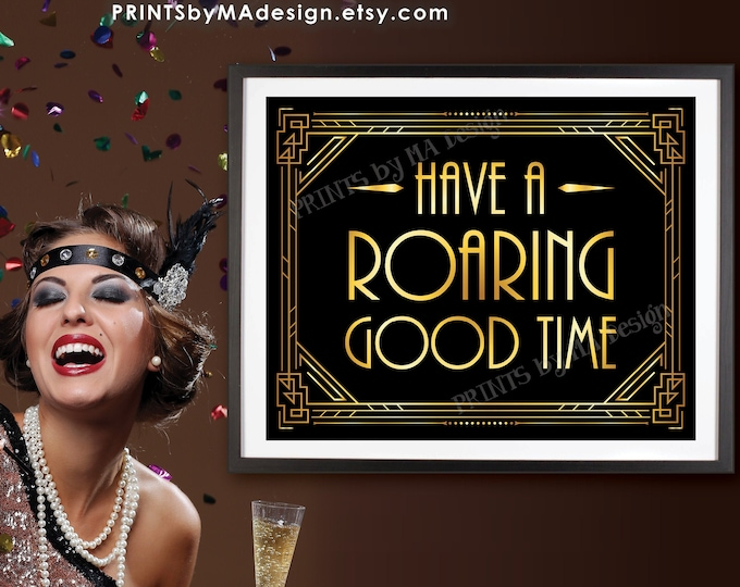 "Have a Roaring Good Time Sign, New Year's Decoration, Roaring Twenties Great Gatsby Party, PRINTABLE 8x10/16x20"" Art Deco Sign <ID>"