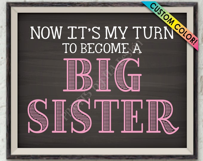 """Pregnancy Announcement, Now It's My Turn to Become a Big Sister, Baby Number #2, Custom Color PRINTABLE 8x10/16x20"""" Chalkboard Style Sign"""