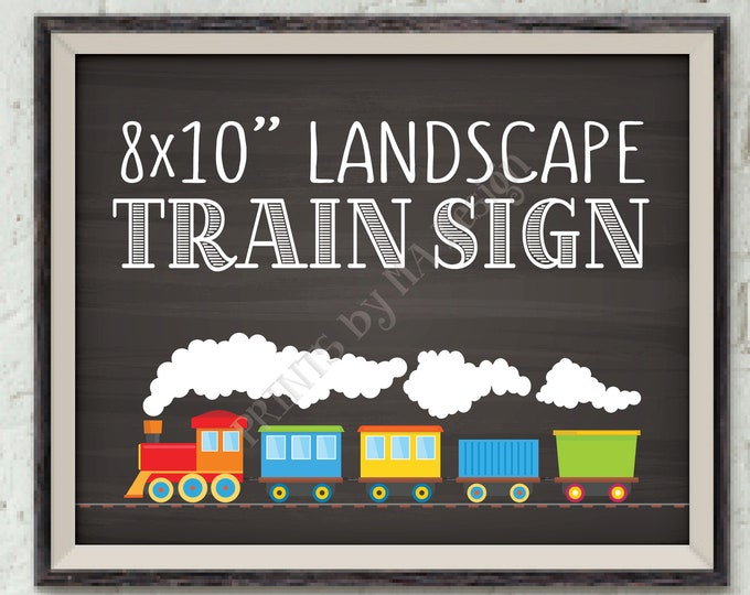 "Custom Train Sign, Train Birthday Sign, Railroad Party, Custom Choose Your Text Train Sign, Chalkboard Style PRINTABLE 8x10"" Landscape Sign"