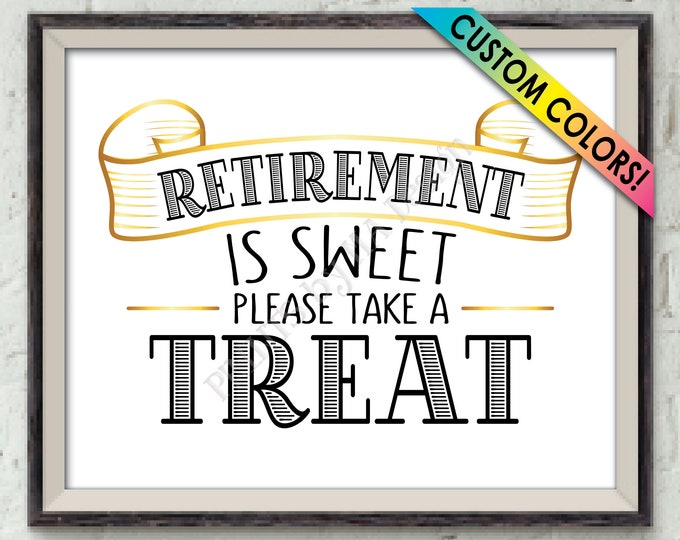 "Retirement is Sweet Please Take a Treat Retirement Party Sign, Retirement Sweet Treat Sign, Custom Colors, PRINTABLE 8x10"" Retirement Sign"