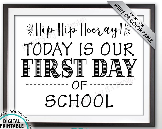 "SALE! First Day of School Sign, Hip Hip Hooray Today is Our First Day of School, Back to School Sign, School Starts, PRINTABLE 8.5x11"" Sign"