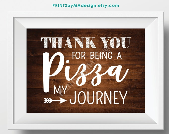 "Pizza Sign, Thank You for being a Pizza my Journey, Graduation, Retirement Adventure, PRINTABLE 5x7"" Rustic Wood Style Pizza Party Sign <ID>"