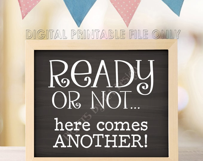 """Ready or Not Here Comes Another Pregnancy Announcement,Baby Number 2, Number 3, Number 4, PRINTABLE 8x10/16x20"""" Chalkboard Style Sign <ID>"""