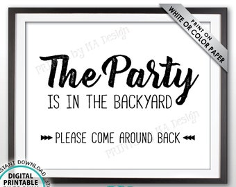 """Party is in the Backyard Please Come Around Back, Come to the Backyard Party, Go Around to the Back, PRINTABLE 8x10/16x20"""" Party Sign <ID>"""